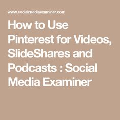 How to Use Pinterest for Videos, SlideShares and Podcasts : Social Media Examiner