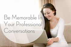 Be Memorable In Your Professional Conversations | TipsyWriter.com