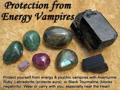 Crystals for Energy Vampires — Protect yourself from energy and psychic vampires with Aventurine, Ruby, Labradorite (protects aura), or Black Tourmaline (blocks negative energy).  Work with the Solar Plexus, Heart and Higher Heart chakras to protect yourself from energy vampires. If you feel drained of energy, including emotionally drained, after dealing with a person this is a form of vampirism.