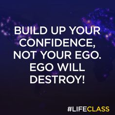 Build up your confidence, not your ego. Ego will Destroy! — Bret Michaels