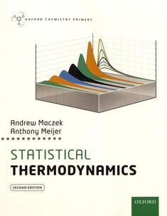 Statistical thermodynamics Maczek, Andrew; Meijer, Anthony 2nd ed., Oxford : Oxford University Press, 2017 Chemistry, Oxford, University, Science Area, Oxfords, Community College, Colleges