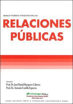 Marco teórico y práctico de las relaciones públicas / José Daniel Barquero Cabrero, Antonio Castillo Esparcia