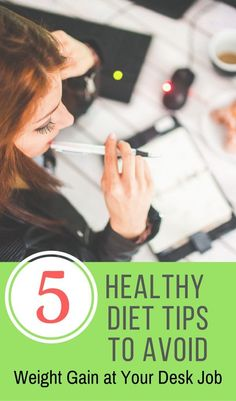 5 Healthy Diet Tips to Avoid Weight Gain at Your Desk Job - Comeback Momma