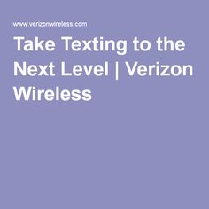 Take Texting to the Next Level | Verizon Wireless