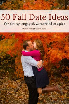 50 Fall Date Ideas. A list of fun & romantic fall date ideas that will last you all season!