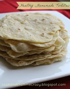 Healthy Homemade Tortillas - these are very good and very easy. I found if you let them sit in the fridge for awhile the olive oil flavor becomes more mild.