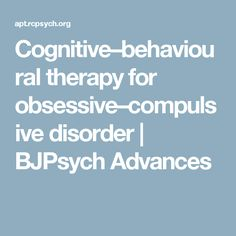 Cognitive–behavioural therapy for obsessive–compulsive disorder | BJPsych Advances