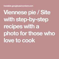 Viennese pie / Site with step-by-step recipes with a photo for those who love to cook