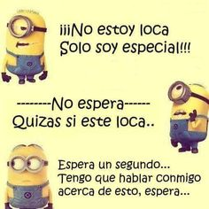 ....esa soy yo!!! de hecho he usado el mismo argumento alguna vez.... Claro esta ...a veces se necesita una opinión cuerda y ...entonces hablo conmigo misma... me cuestiono....  lógico no? Minions, Motivacional Quotes, Say Something, Spanish Quotes, Like Me, Disney Characters, Fictional Characters, Funny Pictures, Family Guy