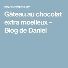 Gâteau au chocolat extra moelleux – Blog de Daniel