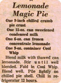 Lemonade Magic Pie == Recipe Curio - old favorite - only 4 ingredients! (One crumb pie crust, one can sweetened condensed milk, one can frozen lemonade concentrate, one container Cool Whip) Retro Recipes, Old Recipes, Lemon Recipes, Vintage Recipes, Sweet Recipes, Cooking Recipes, Recipies, Family Recipes, Blender Recipes
