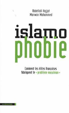 """Islamophobie. Comment les élites françaises fabriquent le """"problème musulman"""" - Abdellali Hajjat,Marwan Mohammed http://scd-aleph.univ-brest.fr/F?func=find-b&find_code=SYS&request=000502157"""