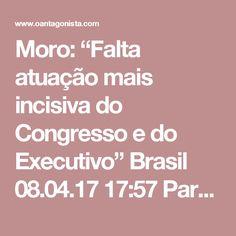 """Moro: """"Falta atuação mais incisiva do Congresso e do Executivo""""  Brasil 08.04.17 17:57 Para Moro, o combate à corrupção tem avançado, sobretudo, devido à disposição do Judiciário de não varrer mais nada para baixo do tapete. Mas os demais poderes precisam se mexer. """"Falta uma atuação mais incisiva do Congresso e do Executivo. E essas propostas de anistia não ajudam."""" A Brazil Conference é patrocinada, entre outros, pela Empiricus, sócia de O Antagonista."""