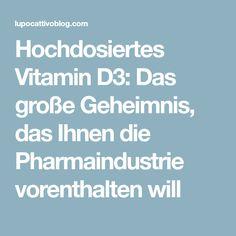 Hochdosiertes Vitamin D3: Das große Geheimnis, das Ihnen die Pharmaindustrie vorenthalten will