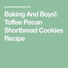 Baking And Boys!: Toffee Pecan Shortbread Cookies Recipe