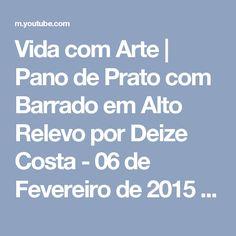 Vida com Arte   Pano de Prato com Barrado em Alto Relevo por Deize Costa - 06 de Fevereiro de 2015 - YouTube