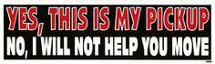 redneck bumper stickers | ... Bumper Sticker: This Is My Pickup No I Will Not Help You Move Redneck