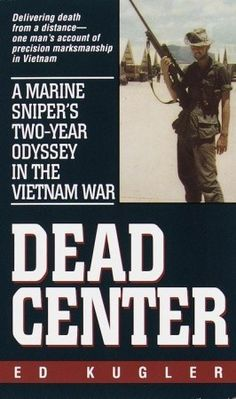 Dead Center: A Marine Snipers Two-Year Odyssey in the Vietnam War