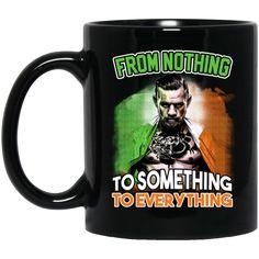Conor McGregor MMA Mug From Nothing To Something To Everything Coffee Mug Tea Mug