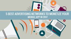 5 Best Advertising Networks to Monetize Your Mobile App in 2017 #advertising #network #mobileapp #mobileappdevelopment #smartphone #digitalmarketing