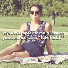 I don't even speak Spanish, and I thought it was hilarious when she said this.
