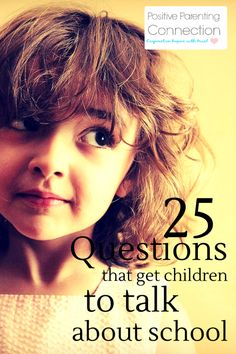 » 25 Questions That Get Kids to Talk About School Positive Parenting Connection