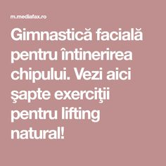 Gimnastică facială pentru întinerirea chipului. Vezi aici şapte exerciţii pentru lifting natural! Tai Chi, At Home Workout Plan, At Home Workouts, Feng Shui, Mack Up, Health Fitness, Skin Care, How To Plan, Beauty