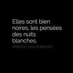 "Edmond et Jules de Goncourt. One of my favorite quotes. Meaning ""they are very black, the thoughts of white (sleepless) nights. French Words, French Quotes, Words Quotes, Me Quotes, Sayings, Pretty Words, Beautiful Words, Sleepless Nights, Sleepless Night Quotes"