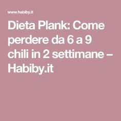 Dieta Plank: Come perdere da 6 a 9 chili in 2 settimane – Habiby.it