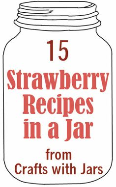 Crafts with Jars: Strawberry Recipes in Jars