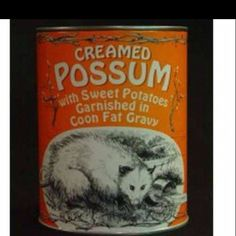 Creamed Possum... we could make some can labels for stuff like this & mix with baked beans as a pyramid for a unique centerpiece.