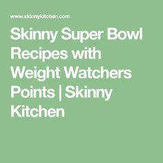 Skinny Super Bowl Recipes with Weight Watchers Points | Skinny Kitchen