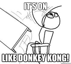 AWH YEAH - IT'S ON LIKE DONKEY KONG
