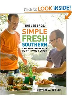 The Lee Bros. Simple Fresh Southern: Knockout Dishes with Down-Home Flavor: Matt Lee, Ted Lee: 9780307453594: Amazon.com: Books