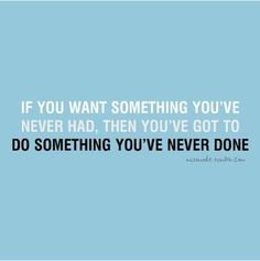 inspirational quotes If you want something you never had then you have to do something you never done. : quotes, motivation, inspiration, j. Great Quotes, Quotes To Live By, Me Quotes, Motivational Quotes, Inspirational Quotes, Motivational Pictures, Qoutes, Amazing Quotes, Positive Quotes