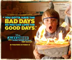 """Alexander and the Terrible Horrible No Good Very Bad day movie quote: """"You gotta have the bad days so you can love the good days."""" #VeryBadDay"""