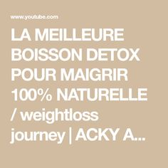 LA MEILLEURE BOISSON DETOX POUR MAIGRIR 100% NATURELLE / weightloss journey  | ACKY AKOUSTIK - YouTube Journey, Recipes, The Journey