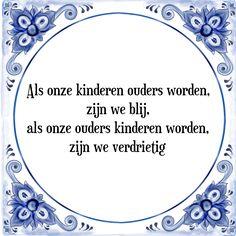 Tegeltje: Als onze kinderen ouders worden, zijn we blij, als onze ouders kinderen worden, zijn we verdrietig - Bekijk of bestel deze Tegel nu op Tegelspreuken.nl