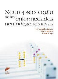 Neuropsicología de las enfermedades neurodegenerativas / María Ángeles Jurado Luque, María Mataró Serrat, Roser Pueyo Benito