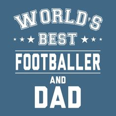 Shop Worlds Best Footballer And Dad Men's T-Shirt. Available on a range of apparel with international shipping. Make Ready, Shopping World, Read More, Slogan, Digital Prints, Dads, Football, T Shirt, Fingerprints