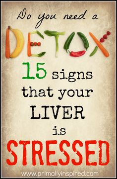 Do You Need a DETOX? 15 Signs your Liver is STRESSED | PrimallyInspired.com