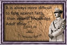 Hitler Quotes About Faith | Adolf Hitler Quotes on Faith, Quotation on knowledge May we always remember how powerful faith is.