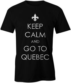 Keep Calm And Go To Quebec T-shirt quebec canada by Kebeker