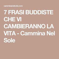 7 FRASI BUDDISTE CHE VI CAMBIERANNO LA VITA - Cammina Nel Sole Dalai Lama, Beatiful People, Italian Quotes, Positive Living, Chakra Meditation, Anti Stress, Vinyasa Yoga, Phobias, Reflexology