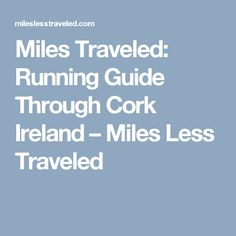 Miles Traveled: Running Guide Through Cork Ireland – Miles Less Traveled