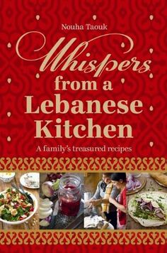 Whispers from a Lebanese Kitchen: A Family's Treasured Recipes by Nouha Taouk…