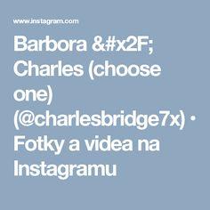 Barbora / Charles (choose one) (@charlesbridge7x) • Fotky a videa na Instagramu