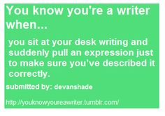 You know you're a writer when ~