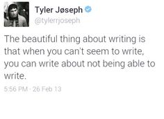 """""""I do not have writer's block, my writer just hates the clock"""""""