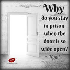 Why do you stay in prison when the door is so wide open? <3 Drop by and visit us on Facebook for many, many more awesome quotes. <3 https://www.facebook.com/LoveSexIntelligence